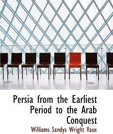 Persia from the Earliest Period to the Arab Conquest
