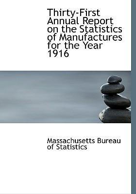 Thirty-First Annual Report on the Statistics of Manufactures for the Year 1916