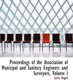 Proceedings of the Association of Municipal and Sanitary Engineers and Surveyors, Volume I