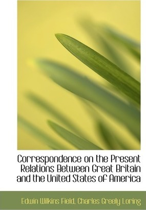 Correspondence on the Present Relations Between Great Britain and the United States of America