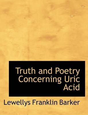 Truth and Poetry Concerning Uric Acid