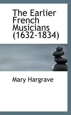 The Earlier French Musicians (1632-1834)