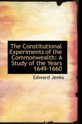 The Constitutional Experiments of the Commonwealth