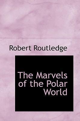 The Marvels of the Polar World