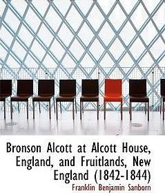 Bronson Alcott at Alcott House, England, and Fruitlands, New England (1842-1844)