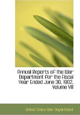 Annual Reports of the War Department for the Fiscal Year Ended June 30, 1902, Volume VIII