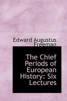 The Chief Periods of European History