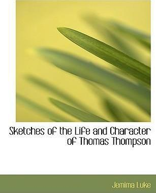 Sketches of the Life and Character of Thomas Thompson