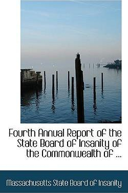 Fourth Annual Report of the State Board of Insanity of the Commonwealth of ...