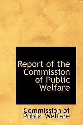 Report of the Commission of Public Welfare