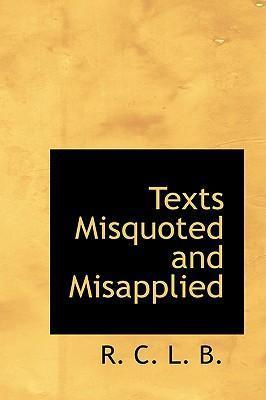 Texts Misquoted and Misapplied
