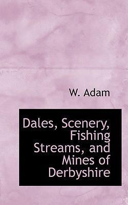 Dales, Scenery, Fishing Streams, and Mines of Derbyshire