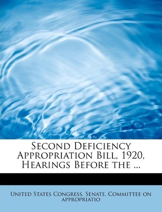 Second Deficiency Appropriation Bill, 1920, Hearings Before the ...
