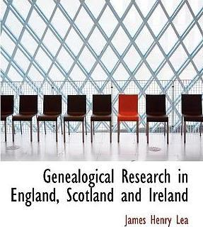 Genealogical Research in England, Scotland and Ireland