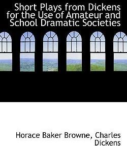 Short Plays from Dickens for the Use of Amateur and School Dramatic Societies