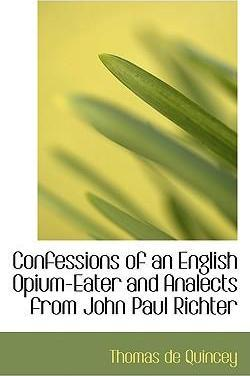 Confessions of an English Opium-Eater and Analects from John Paul Richter
