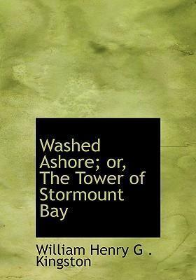 Washed Ashore; Or, the Tower of Stormount Bay