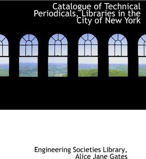 Catalogue of Technical Periodicals, Libraries in the City of New York