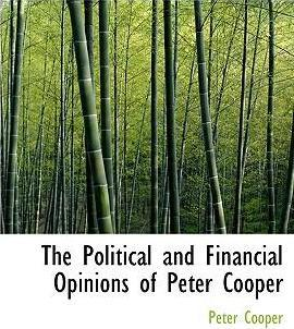 The Political and Financial Opinions of Peter Cooper