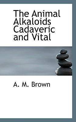 The Animal Alkaloids Cadaveric and Vital