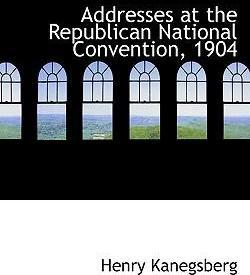 Addresses at the Republican National Convention, 1904