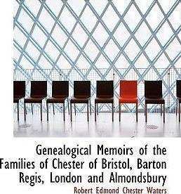 Genealogical Memoirs of the Families of Chester of Bristol, Barton Regis, London and Almondsbury