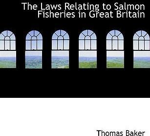 The Laws Relating to Salmon Fisheries in Great Britain