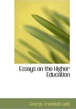 Essays on the Higher Education