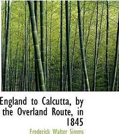 England to Calcutta, by the Overland Route, in 1845