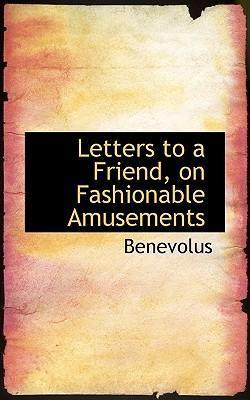 Letters to a Friend, on Fashionable Amusements