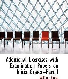 Additional Exercises with Examination Papers on Initia Grabca--Part I