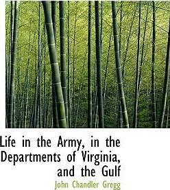 Life in the Army, in the Departments of Virginia, and the Gulf