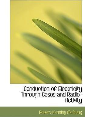 Conduction of Electricity Through Gases and Radio-Activity