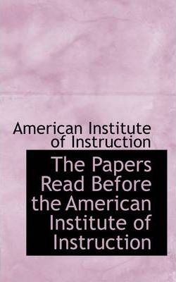 The Papers Read Before the American Institute of Instruction