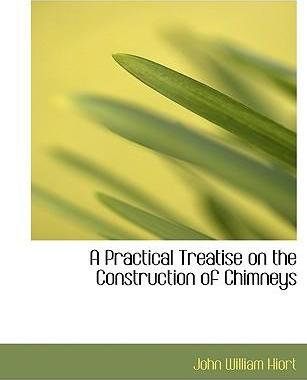 A Practical Treatise on the Construction of Chimneys