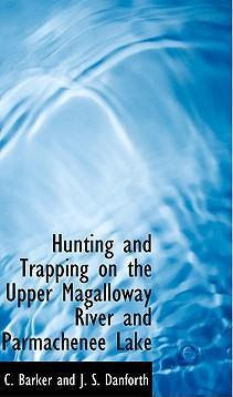 Hunting and Trapping on the Upper Magalloway River and Parmachenee Lake