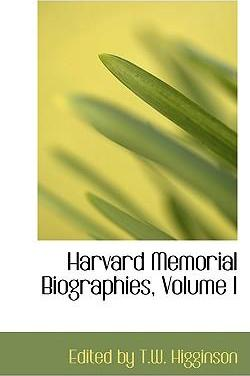 Harvard Memorial Biographies, Volume I