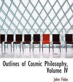 Outlines of Cosmic Philosophy, Volume IV