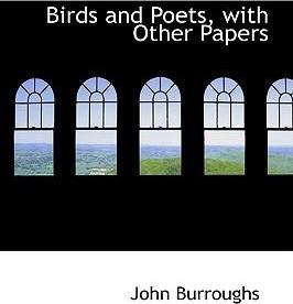 Birds and Poets, with Other Papers