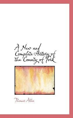 A New and Complete History of the County of York