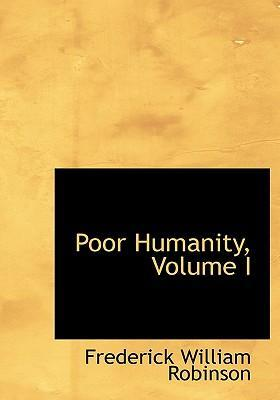 Poor Humanity, Volume I