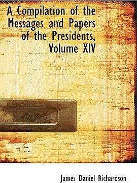 A Compilation of the Messages and Papers of the Presidents, Volume XIV