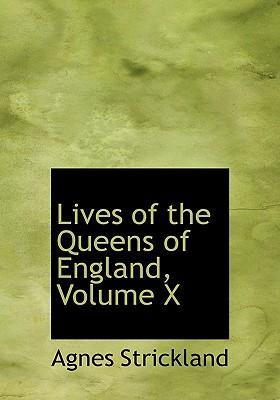 Lives of the Queens of England, Volume X