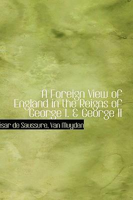 A Foreign View of England in the Reigns of George I. a George II