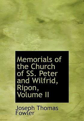 Memorials of the Church of SS. Peter and Wilfrid, Ripon, Volume II