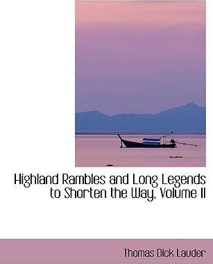 Highland Rambles and Long Legends to Shorten the Way, Volume II