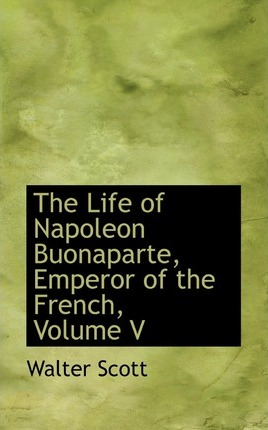 The Life of Napoleon Buonaparte, Emperor of the French, Volume V