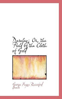 Darnley; Or, the Field of the Cloth of Gold
