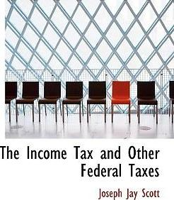 The Income Tax and Other Federal Taxes