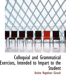 Colloquial and Grammatical Exercises, Intended to Impart to the Student